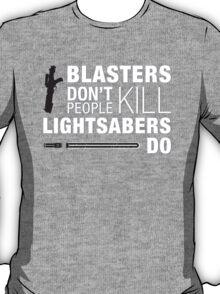 Blasters Don't Kill People Lightsabers Do T-Shirt