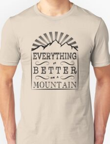 Everything is better on a mountain! T-Shirt