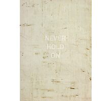 Never Hold On Photographic Print