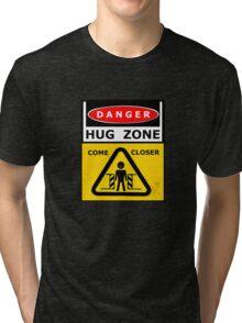 Danger - HUG ZONE! Tri-blend T-Shirt