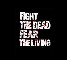 Walking dead - Fight the dead, fear the living by happyt