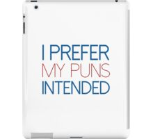 I Prefer My Puns Intended iPad Case/Skin