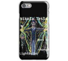 Nikola Tesla does not  change lightbulbs iPhone Case/Skin