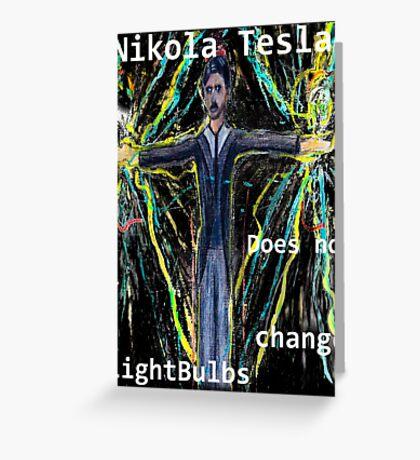 Nikola Tesla does not  change lightbulbs Greeting Card