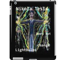Nikola Tesla does not  change lightbulbs iPad Case/Skin