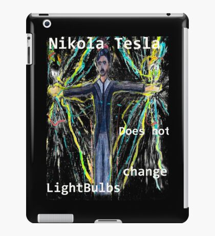 Nikola Tesla does not  change lightbulbs iPad Case/Skin