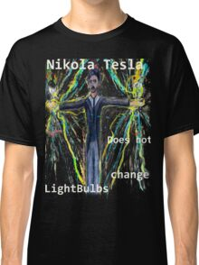 Nikola Tesla does not  change lightbulbs Classic T-Shirt