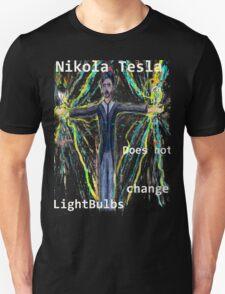 Nikola Tesla does not  change lightbulbs T-Shirt