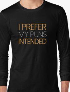 I Prefer My Puns Intended Long Sleeve T-Shirt