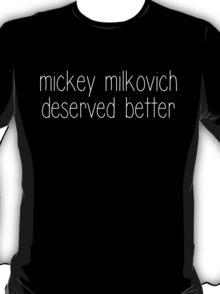 Mickey Milkovich Deserved Better (White Text) T-Shirt