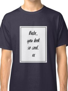Babe, you look so cool Classic T-Shirt