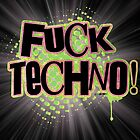 F*ck Techno!  by LookOutBelow