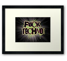 F*ck Techno!  Framed Print