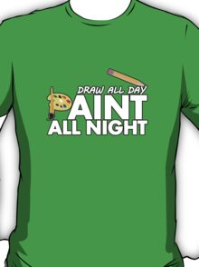 Draw all day, Paint all night - Green T-Shirt