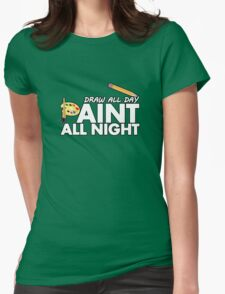 Draw all day, Paint all night - Green Womens Fitted T-Shirt