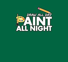 Draw all day, Paint all night - Green Unisex T-Shirt