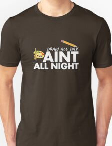 Draw all day, Paint all night - Brown Unisex T-Shirt