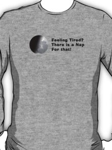 Feeling Tired?... There is a Nap for that... T-Shirt