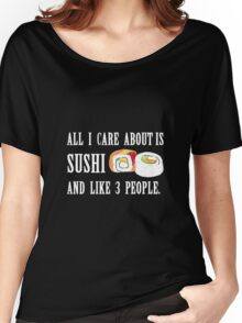 All I Care About is Sushi Women's Relaxed Fit T-Shirt