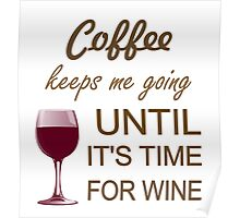 Coffee Keeps Me Going Until It's Time For Wine Poster