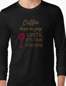Coffee Keeps Me Going Until It's Time For Wine Long Sleeve T-Shirt