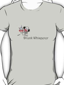 The Drunk Whisperer T-Shirt