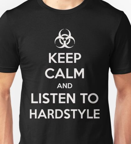 Keep Calm and Listen to Hardstyle Unisex T-Shirt