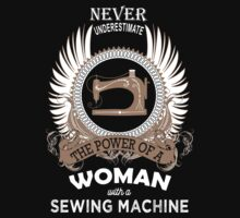 Never underestimate the power of a Woman with a Sewing Machine by onlybuddy