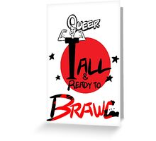 Queer Tall & Ready To Brawl Greeting Card