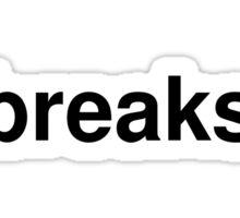 breaks Sticker