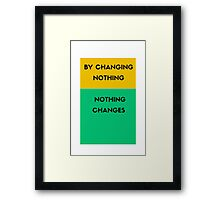 By changing nothing nothing changes Framed Print