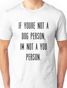 If you're not a dog person, I'm not a you person Unisex T-Shirt