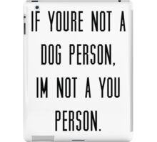 If you're not a dog person, I'm not a you person iPad Case/Skin