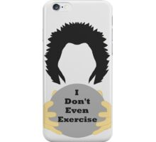 I Don't Even Exercise iPhone Case/Skin