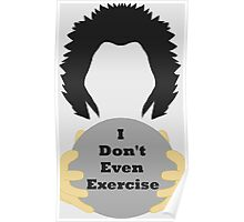 I Don't Even Exercise Poster