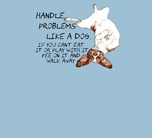 Handle Problems Like A Dog Unisex T-Shirt