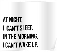 At Night I Can't Sleep, In The Morning, I Can't Wake Up. Poster