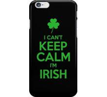 I Can't Keep Calm I'm Irish iPhone Case/Skin