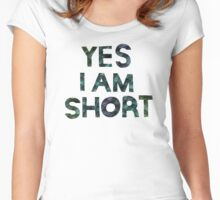YES I AM SHORT Women's Fitted Scoop T-Shirt