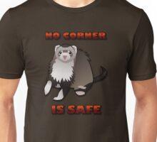 No Corner is Safe! Unisex T-Shirt