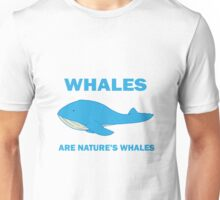 Whales Are Nature's Whales Unisex T-Shirt