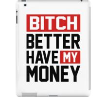 Bitch better have my money iPad Case/Skin