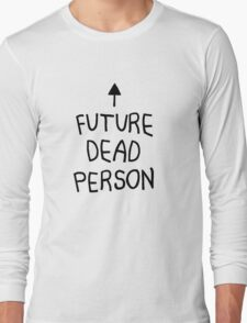 future dead person Long Sleeve T-Shirt