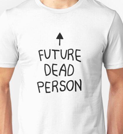 future dead person Unisex T-Shirt