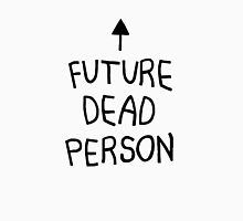 future dead person Unisex T-Shirt