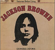 Jackson Browne- Saturate Before Using by nitsirk51