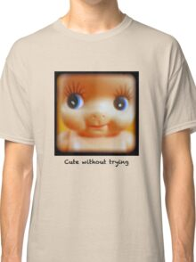Cute without trying Classic T-Shirt