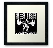 Squats Squats Squats Squats Squats Squats! EVERYBODY! Framed Print