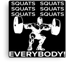 Squats Squats Squats Squats Squats Squats! EVERYBODY! Canvas Print