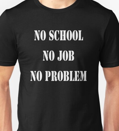 Koszulka No school No job No problem Unisex T-Shirt